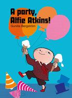 A party, Alfie Atkins! - Gunilla Bergström