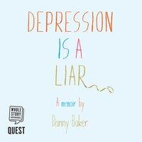 Depression is a Liar - Danny L Baker