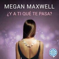¿Y a ti qué te pasa? - Megan Maxwell