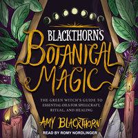 Blackthorn's Botanical Magic - Amy Blackthorn