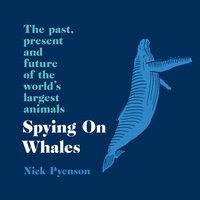Spying on Whales - Nick Pyenson