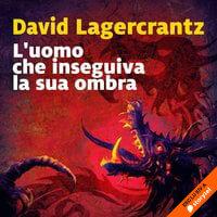 L'uomo che inseguiva la sua ombra - David Lagercrantz