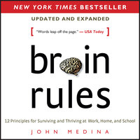 Brain Rules (Updated and Expanded): 12 Principles for Surviving and Thriving at Work, Home, and School - John Medina