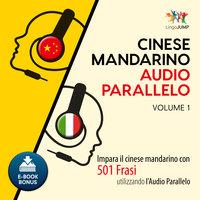 Audio Parallelo Cinese Mandarino - Impara il cinese mandarino con 501 Frasi utilizzando l'Audio Parallelo - Volume 1 - Lingo Jump