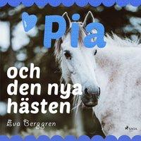 Pia och den nya hästen - Eva Berggren