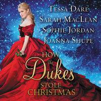 How the Dukes Stole Christmas - Sophie Jordan, Tessa Dare, Sarah MacLean, Joanna Shupe