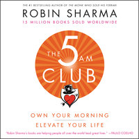 The 5 AM Club: Own Your Morning. Elevate Your Life. - Robin Sharma