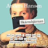Skärmhjärnan : Hur en hjärna i osynk med sin tid kan göra oss stressade, deprimerade och ångestfyllda - Anders Hansen