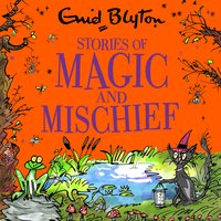 Stories of Magic and Mischief - Enid Blyton