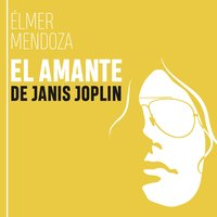 El amante de Janis Joplin - Élmer Mendoza