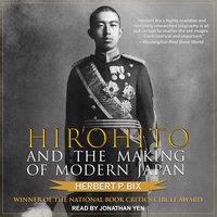 Hirohito and the Making of Modern Japan - Herbert P. Bix