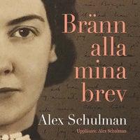 Bränn alla mina brev - Alex Schulman