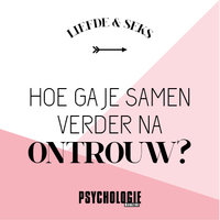 Samen verder na ontrouw - Psychologie magazine