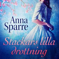 Stackars lilla drottning - Anna Sparre