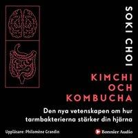 Kimchi och Kombucha: Den nya vetenskapen om hur tarmbakterierna stärker din hjärna - Soki Choi