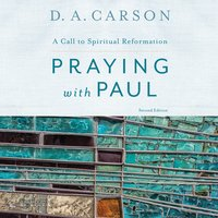 Praying with Paul, Second Edition - D.A. Carson