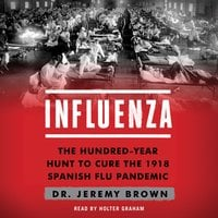 Influenza: The Hundred Year Hunt to Cure the Deadliest Disease in History - Jeremy Brown