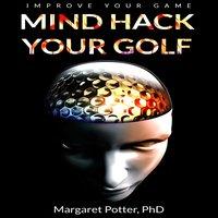 Mind Hack Your Golf: Improve Your Game - Dr Margaret Potter