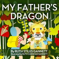 My Father's Dragon - Ruth Stiles Gannett