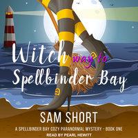 Witch Way To Spellbinder Bay - Sam Short