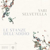 Le stanze dell'addio - Yari Selvetella