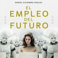 El empleo del futuro - Manuel Alejandro Hidalgo