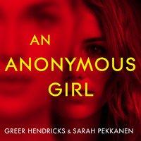 An Anonymous Girl - Sarah Pekkanen, Greer Hendricks