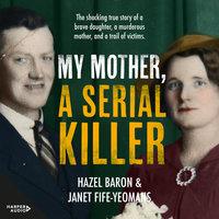My Mother, a Serial Killer - Hazel Baron, Janet Fife-Yeomans