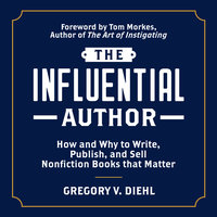 The Influential Author: How and Why to Write, Publish, and Sell Nonfiction Books that Matter - Gregory V. Diehl