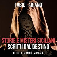 Storie e misteri siciliani scritti dal destino - Fabio Fabiano