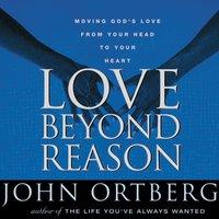 Love Beyond Reason - John Ortberg