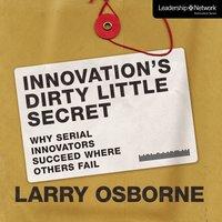 Innovation's Dirty Little Secret - Larry Osborne