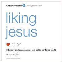 Liking Jesus - Craig Groeschel