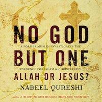 No God but One: Allah or Jesus? - Nabeel Qureshi