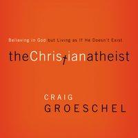 The Christian Atheist - Craig Groeschel