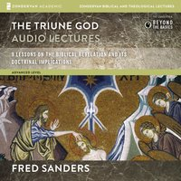 The Triune God: Audio Lectures - Fred Sanders