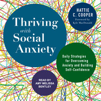 Thriving with Social Anxiety - Hattie C. Cooper
