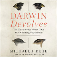 Darwin Devolves: The New Science About DNA That Challenges Evolution - Michael J. Behe