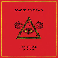 Magic Is Dead: My Journey into the World's Most Secretive Society of Magicians - Ian Frisch