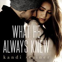 What He Always Knew - Kandi Steiner
