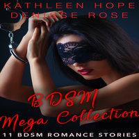 BDSM Mega Collection: 11 BDSM Erotica Stories - Kathleen Hope, Denisse Rose