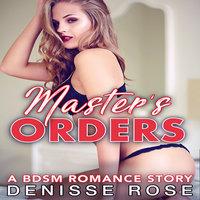 Master's Orders: A BDSM Romance Story - Denisse Rose