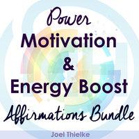 Power Motivation & Energy Boost - Affirmations Bundle - Joel Thielke