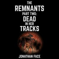 The Remnants: Dead in Her Tracks - Jonathan Face