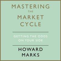 Mastering The Market Cycle - Howard Marks