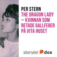 The dragon lady - kvinnan som retade gallfeber på Vita Huset - Per Stern