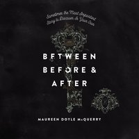 Between Before and After - Maureen Doyle McQuerry