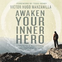 Awaken Your Inner Hero: 7 Steps to a Successful and Meaningful Life - Victor Hugo Manzanilla