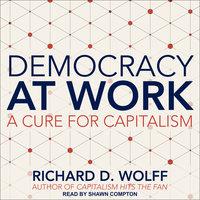 Democracy at Work - Richard D. Wolff