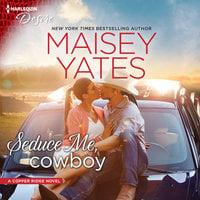 Seduce Me, Cowboy: Copper Ridge - Maisey Yates